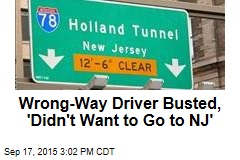 Wrong-Way Driver Busted, 'Didn't Want to Go to NJ'
