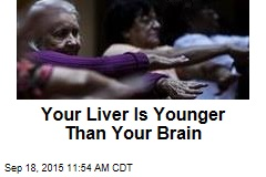 Your Liver Is Younger Than Your Brain