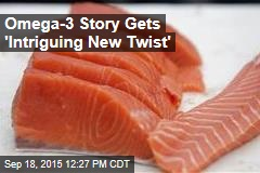 Omega-3 Story Gets 'Intriguing New Twist'