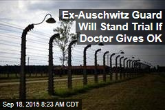 Ex-Auschwitz Guard Will Stand Trial If Doctor Gives OK