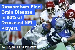 Researchers Find Brain Disease in 96% of Deceased NFL Players