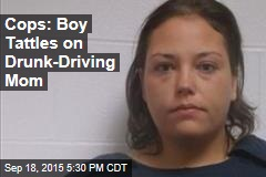 Cops: Boy Tattles on Drunk-Driving Mom