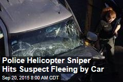 Police Helicopter Sniper Hits Suspect Fleeing by Car
