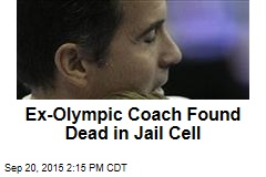 Ex-Olympic Coach Found Dead in Jail Cell