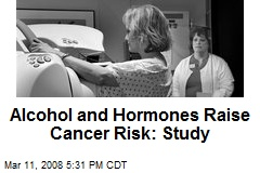 Alcohol and Hormones Raise Cancer Risk: Study
