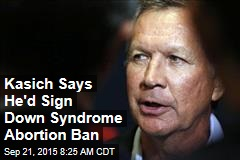 Kasich Says He'd Sign Down Syndrome Abortion Ban
