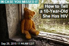How to Tell a 10-Year-Old She Has HIV