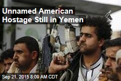 Unnamed American Hostage Still in Yemen