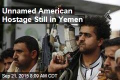 Unnamed American Hostage Still in Yemen
