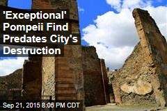 'Exceptional' Pompeii Find Predates City's Destruction