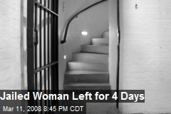 Jailed Woman Left for 4 Days