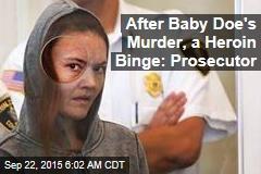 After Baby Doe's Murder, a Heroin Binge: Prosecutor