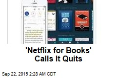 'Netflix for Books' Calls It Quits