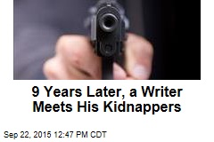 9 Years Later, a Writer Meets His Kidnappers