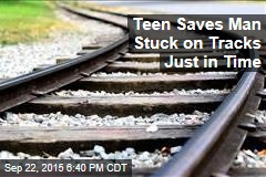Teen Saves Man Stuck on Tracks Just in Time