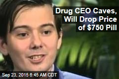 Drug CEO Caves, Will Drop Price of $750 Pill