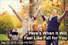 Here's When It Will Feel Like Fall for You