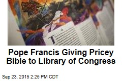 Pope Francis Giving Pricey Bible to Library of Congress