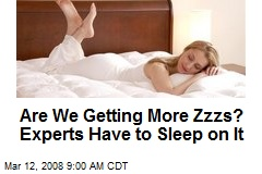 Are We Getting More Zzzs? Experts Have to Sleep on It