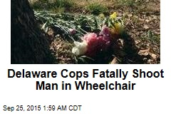 Delaware Cops Fatally Shoot Man in Wheelchair