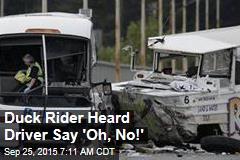 Duck Rider Heard Driver Say 'Oh, No!'