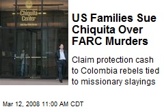 US Families Sue Chiquita Over FARC Murders