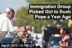Immigration Group Picked Girl to Rush Pope a Year Ago