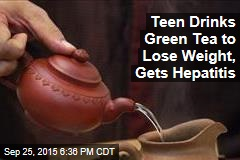 Teen Drinks Green Tea to Lose Weight, Gets Hepatitis