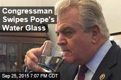 Congressman Swipes Pope's Water Glass