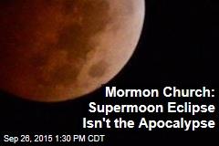 Mormon Church: Supermoon Eclipse Isn't the Apocalypse