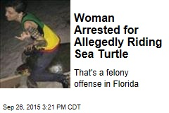 Woman Arrested for Allegedly Riding Sea Turtle