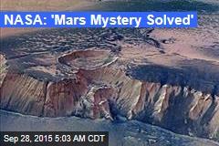 NASA: 'Mars Mystery Solved'
