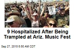 9 Hospitalized After Being Trampled at Ariz. Music Fest