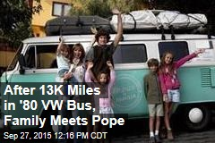 After 13K Miles in '80 VW Bus, Family Meets Pope