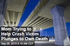 Mom Trying to Help Crash Victim Plunges to Own Death
