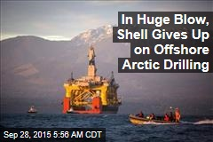 Shell Gives Up on Offshore Arctic Drilling