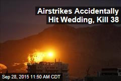 Airstrikes Accidentally Hit Wedding, Kill 38