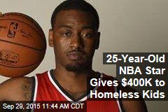 25-Year-Old NBA Star Gives $400K to Homeless Kids