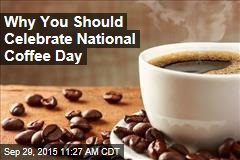 Why You Should Celebrate National Coffee Day