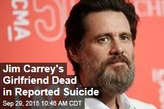 Jim Carrey's Girlfriend Dead in Reported Suicide