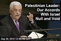 Palestinian Leader: Our Accords With Israel Null and Void