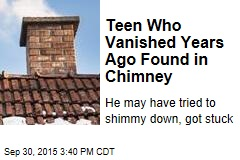 Teen Who Vanished Years Ago Found in Chimney