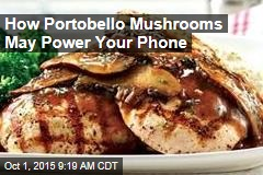 How Portobello Mushrooms May Power Your Phone