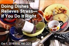 Doing Dishes Relieves Stress— If You Do It Right