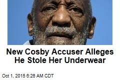 New Cosby Accuser Alleges He Stole Her Underwear