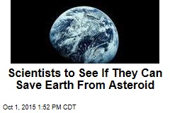 Scientists to See If They Can Save Earth From Asteroid