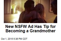 New NSFW Ad Has Tip for Becoming a Grandmother