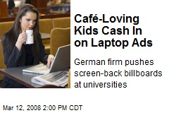 Café-Loving Kids Cash In on Laptop Ads