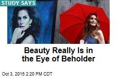 Beauty Really Is in the Eye of Beholder