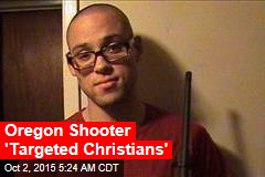 Oregon Shooter 'Targeted Christians'